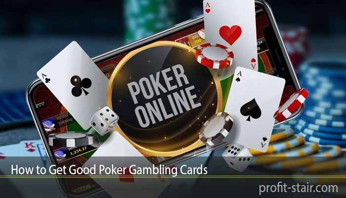 How to Get Good Poker Gambling Cards